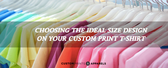 Choosing The Ideal Size Design On Your Custom Print T-Shirt