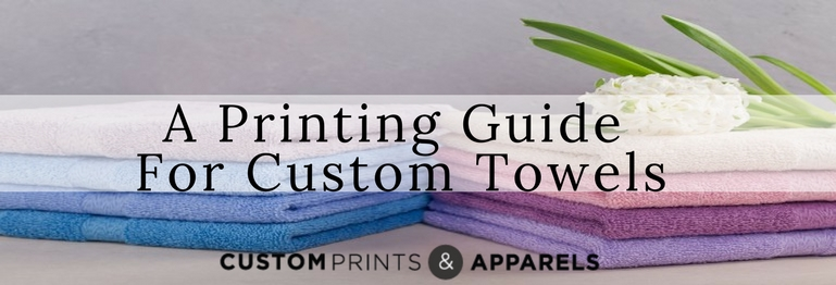 A Printing Guide For Custom Towels