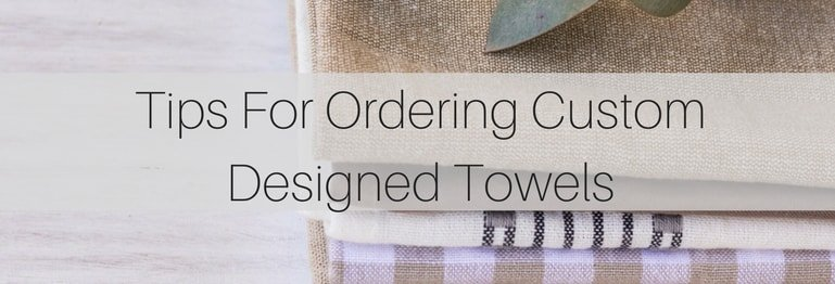Tips For Ordering Custom Designed Towels