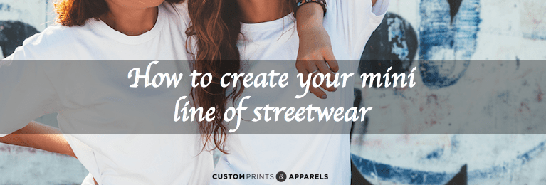 How To Create Your Mini Line Of Streetwear