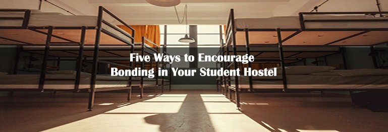 Five Ways To Encourage Bonding In Your Student Hostel