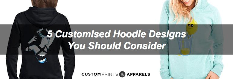5 Customised Hoodie Designs You Should Consider
